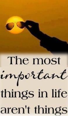 the most important things in life aren_t things.