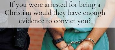 if you were arrested for being a Christian