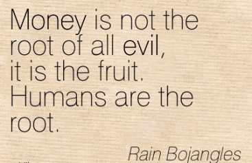 money-is-not-the-root-of-all-evil-rain-bojangles-wisdom-quotes