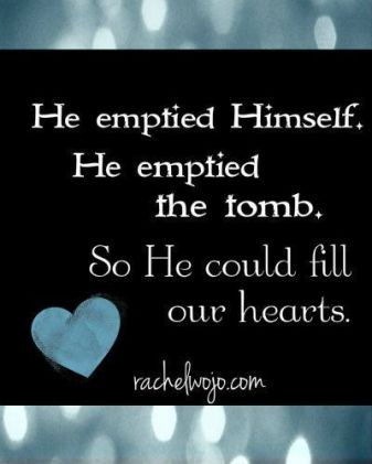 246293-He-Emptied-Himself.-He-Emptied-The-Tomb.-So-He-Could-Fill-Our-Hearts