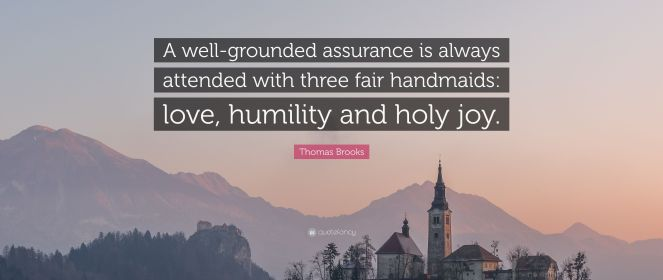 3853995-Thomas-Brooks-Quote-A-well-grounded-assurance-is-always-attended