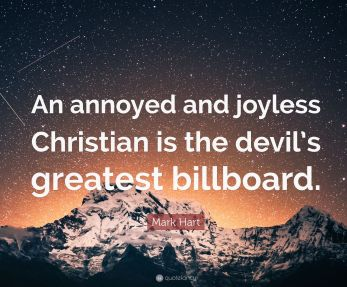 An annoyed and joyless Christian is the devil's billboard