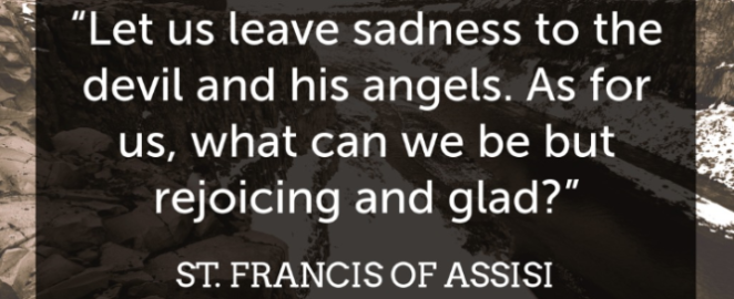 Let us leave sadness to the Devil francis of assisi