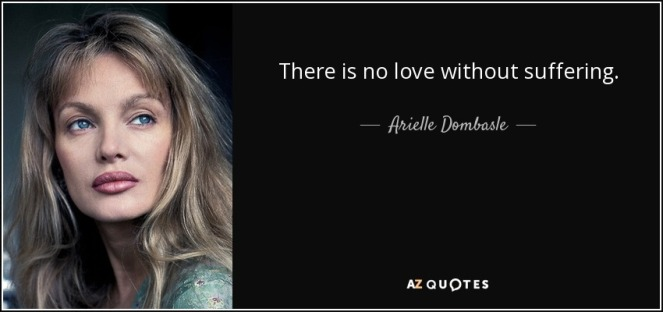 there is no love without suffering arielle dombasle