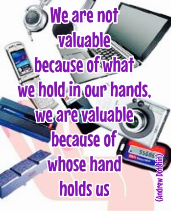 we are valuable because God holds us