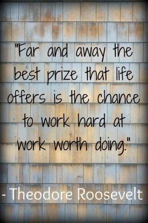 Work hard at work worth doing