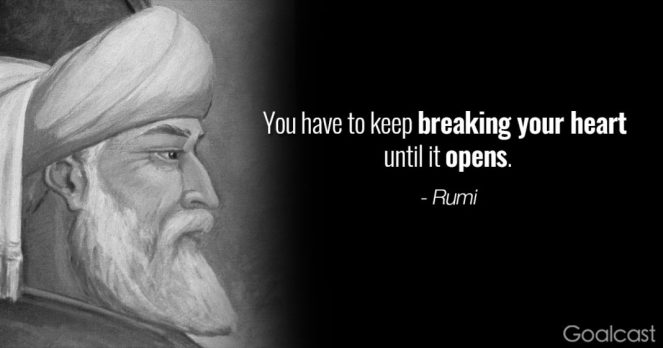 You have to keep breaking your heart - Rumi