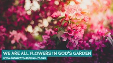 we_are_all_flowers_in_god_s_garden