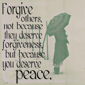 forgive becuse you deserve peace
