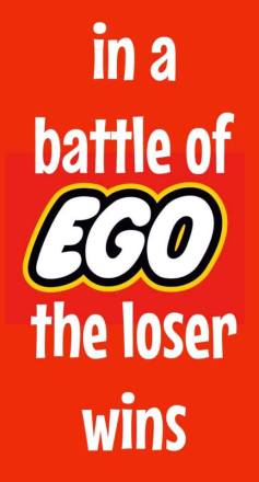 in a battle of ego loser wins
