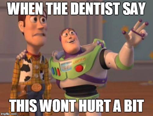 Dentist this wont hurt a bit