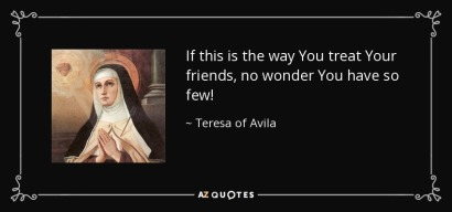 if-this-is-the-way-you-treat-your-friends-no-wonder-you-have-so-few-teresa-of-avila-60-72-43